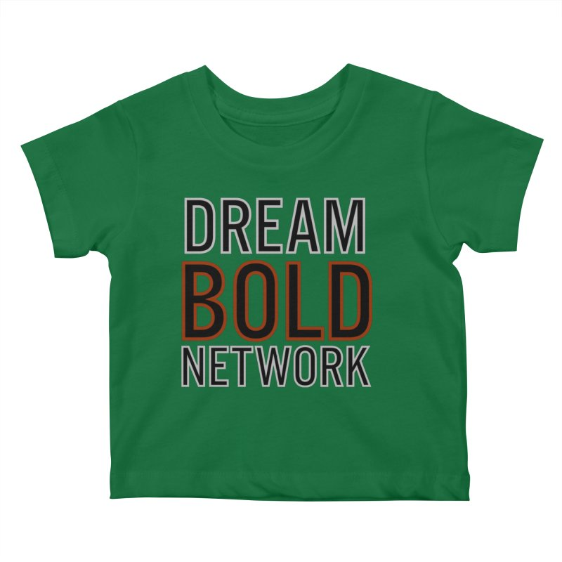 DREAM BOLD NETWORK! Kids Baby T-Shirt by Dream BOLD Network Shop