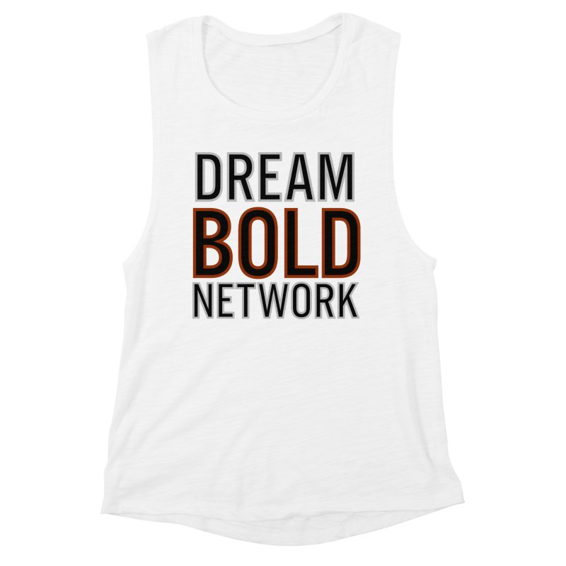 DREAM BOLD NETWORK! Women's Muscle Tank by Dream BOLD Network Shop