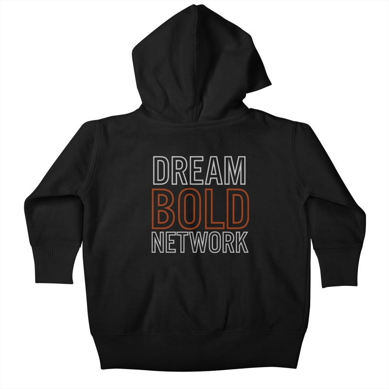 DREAM BOLD NETWORK! Kids Baby Zip-Up Hoody by Dream BOLD Network Shop