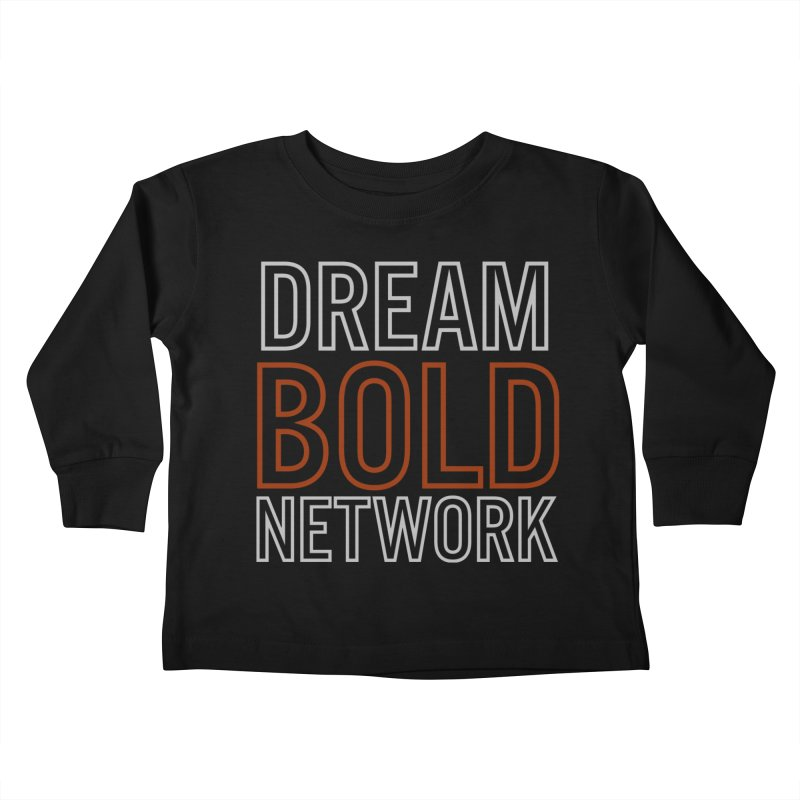 DREAM BOLD NETWORK! Kids Toddler Longsleeve T-Shirt by Dream BOLD Network Shop