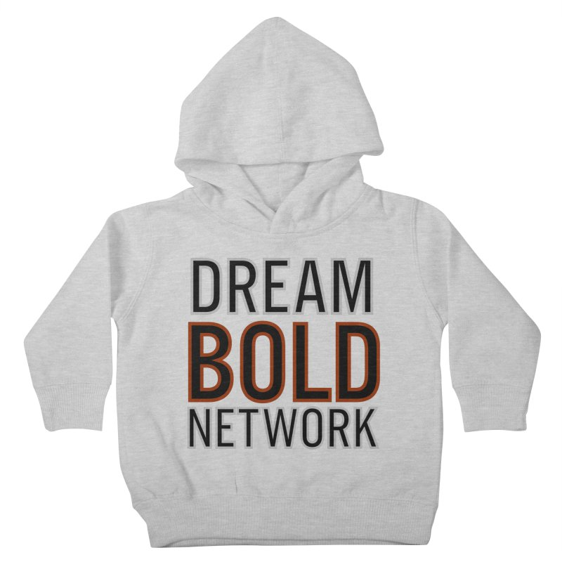 DREAM BOLD NETWORK! Kids Toddler Pullover Hoody by Dream BOLD Network Shop