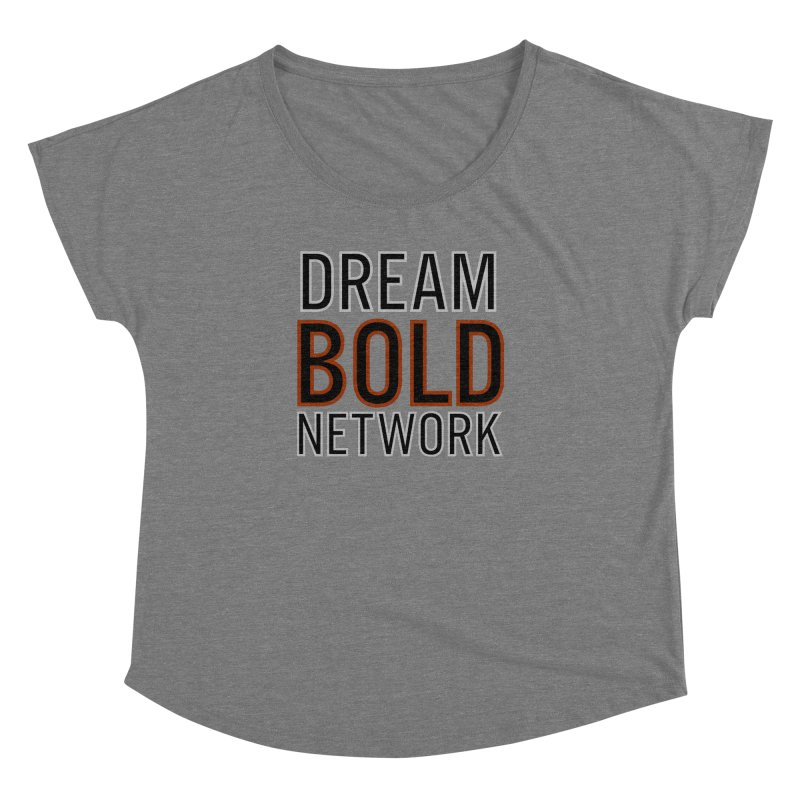 DREAM BOLD NETWORK! Women's Dolman Scoop Neck by Dream BOLD Network Shop