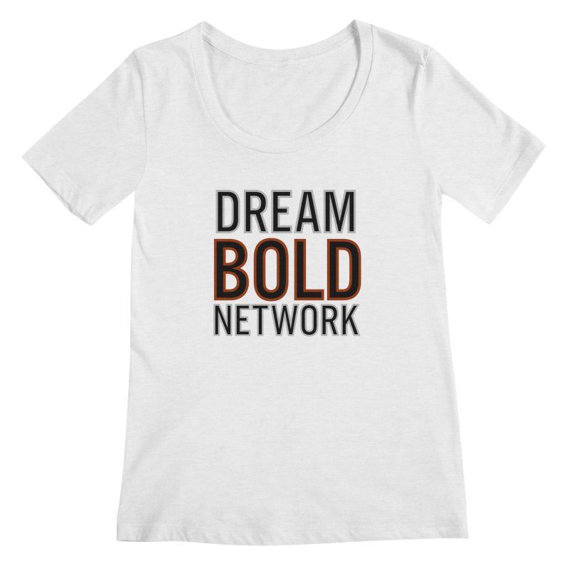 DREAM BOLD NETWORK! Women's Regular Scoop Neck by Dream BOLD Network Shop
