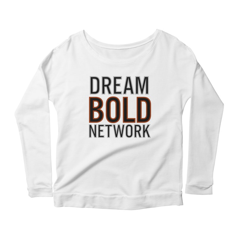DREAM BOLD NETWORK! Women's Scoop Neck Longsleeve T-Shirt by Dream BOLD Network Shop