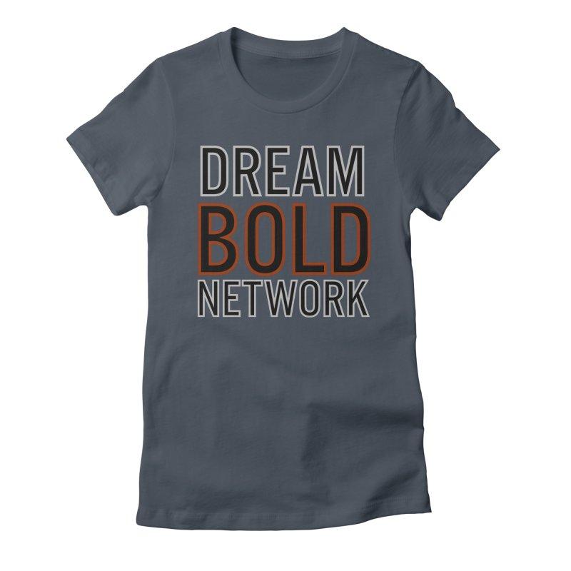 DREAM BOLD NETWORK! Women's T-Shirt by Dream BOLD Network Shop