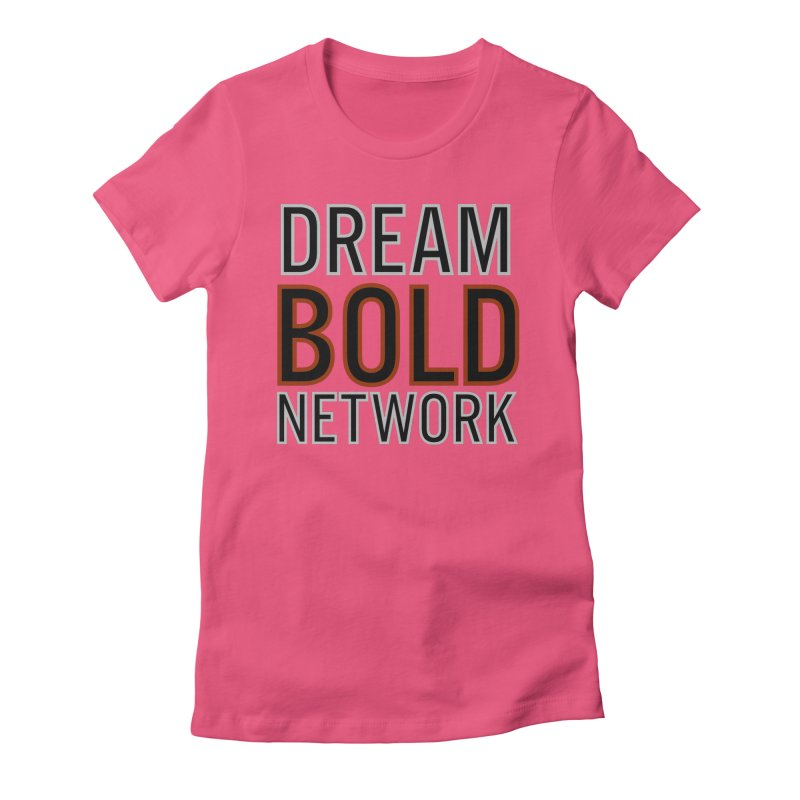 DREAM BOLD NETWORK! Women's Fitted T-Shirt by Dream BOLD Network Shop