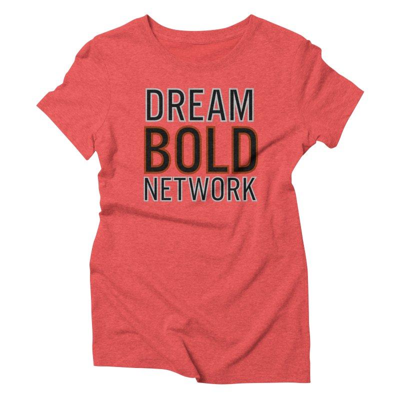 DREAM BOLD NETWORK! Women's Triblend T-Shirt by Dream BOLD Network Shop