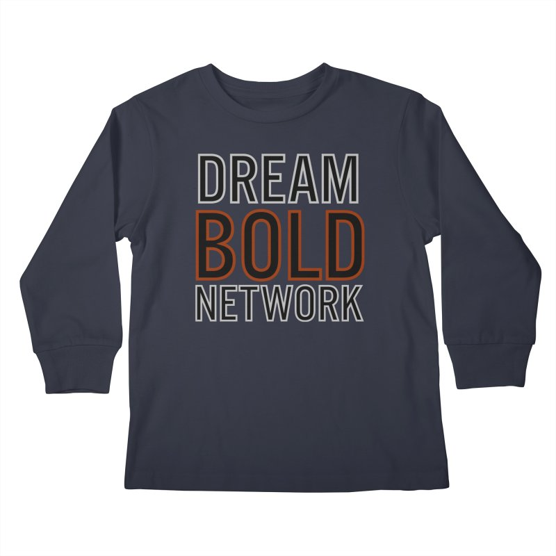 DREAM BOLD NETWORK! Kids Longsleeve T-Shirt by Dream BOLD Network Shop