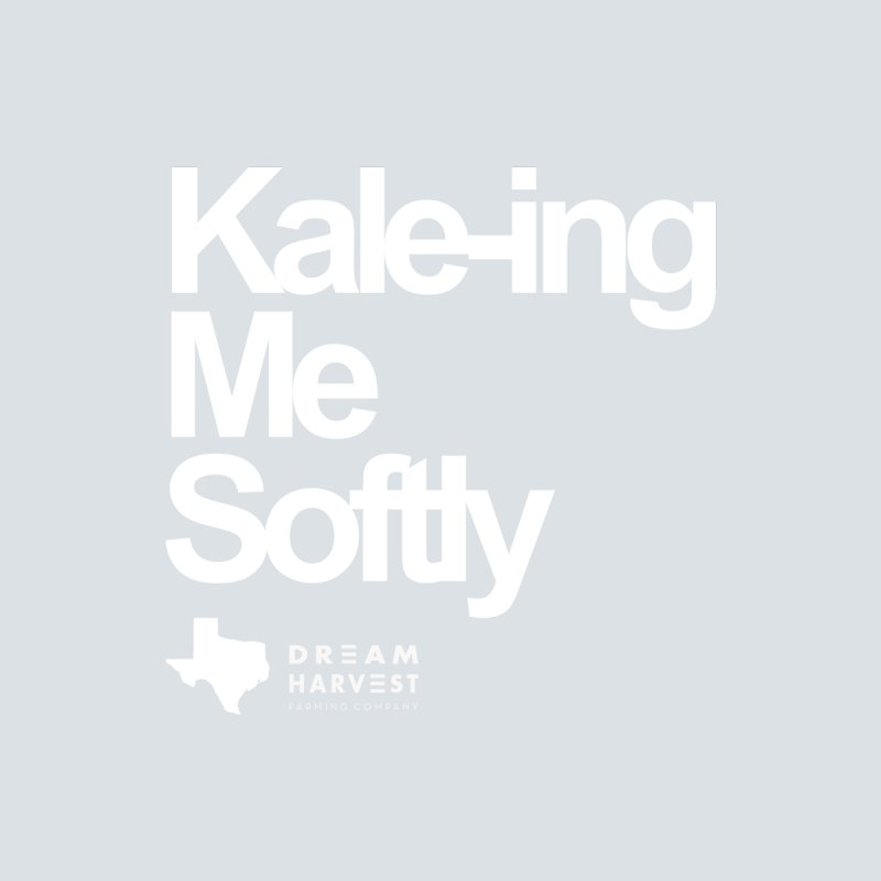 Kale-ing Me Softly Women's T-Shirt by dream harvest's Artist Shop