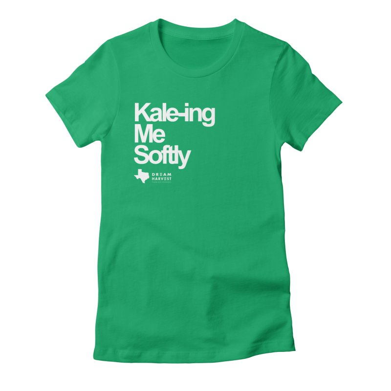 Kale-ing Me Softly Women's Fitted T-Shirt by dream harvest's Artist Shop