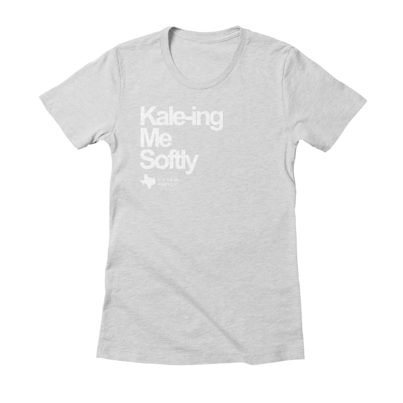 Kale-ing Me Softly Women's Fitted T-Shirt by dreamharvest's Artist Shop