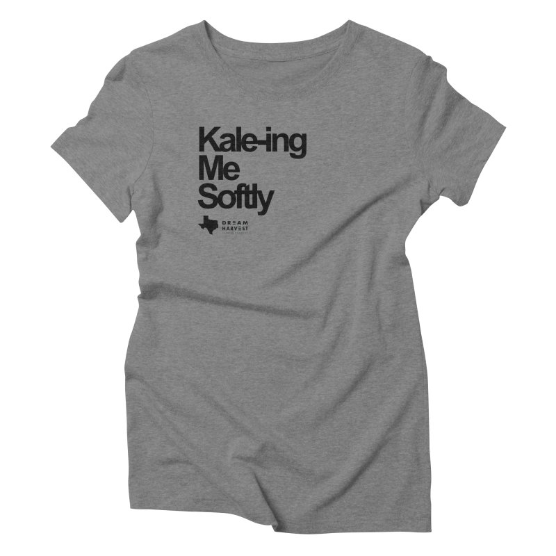 Kale-ing Me Softly Women's Triblend T-Shirt by dreamharvest's Artist Shop