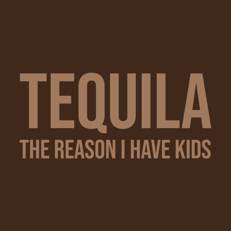 Tequila The Reason I Have Kids Women's Longsleeve T-Shirt by Drinking Humor