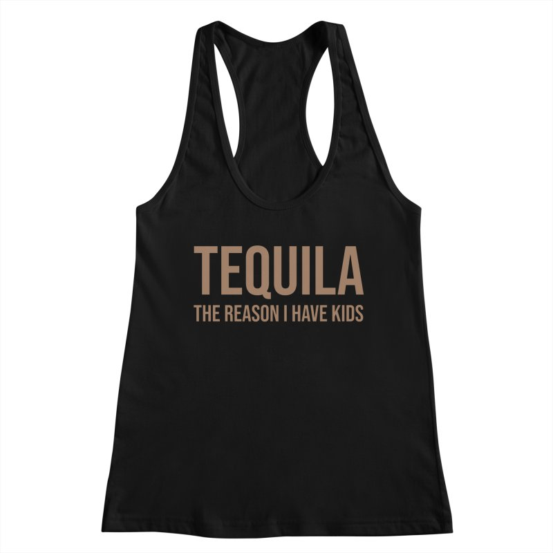 Tequila The Reason I Have Kids Women's Tank by Drinking Humor