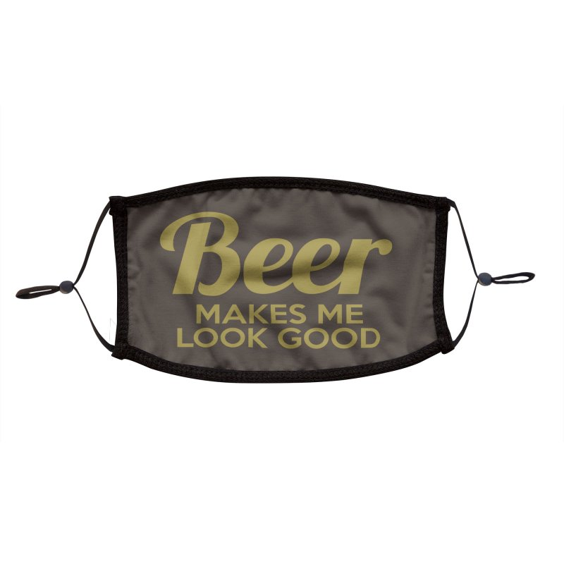 Beer Makes Me Look Good Accessories Face Mask by Drinking Humor