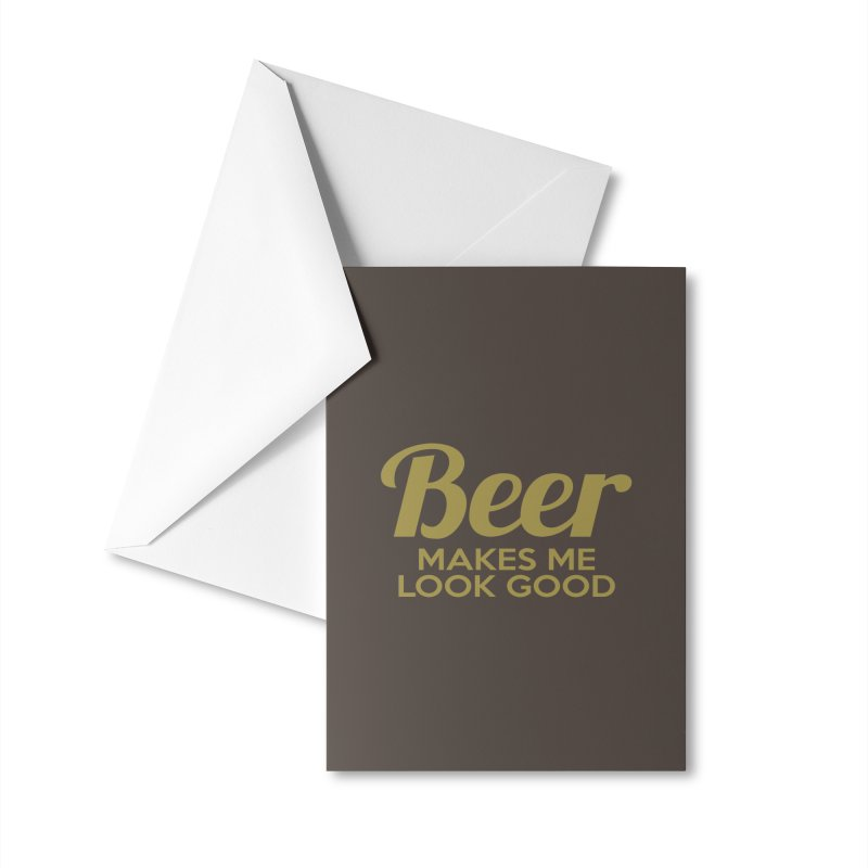 Beer Makes Me Look Good Accessories Greeting Card by Drinking Humor
