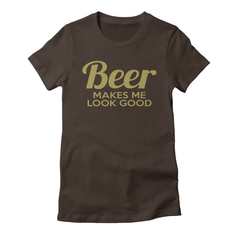 Beer Makes Me Look Good Women's T-Shirt by Drinking Humor