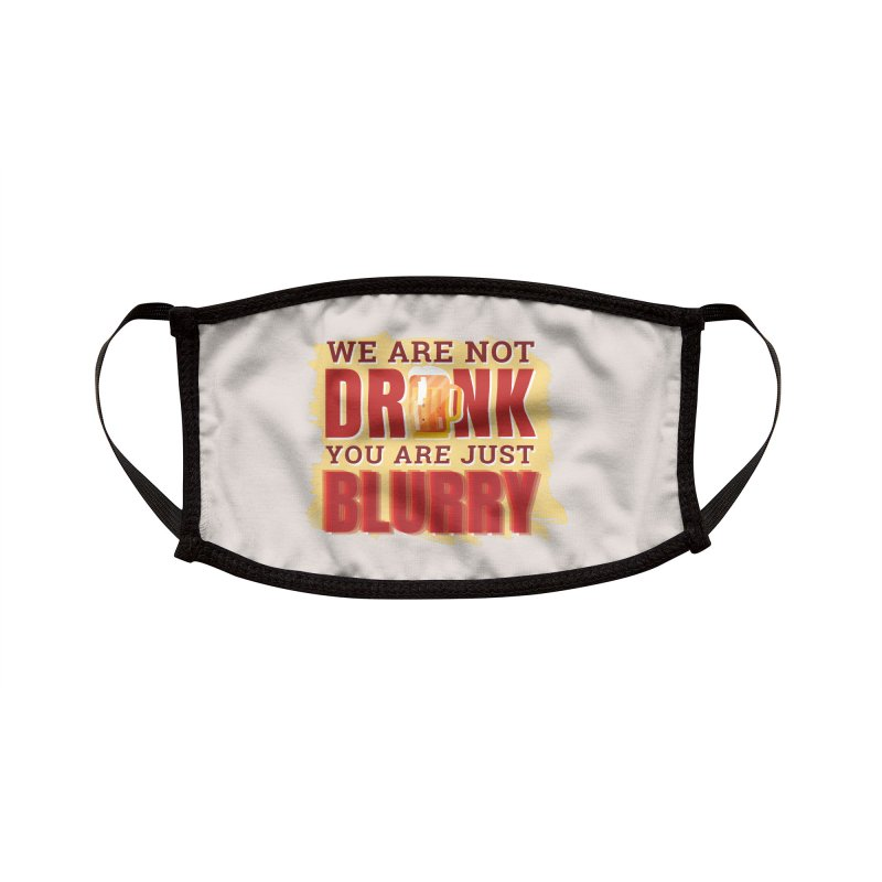 We Are Not Drunk You Are Just Blurry Accessories Face Mask by Drinking Humor