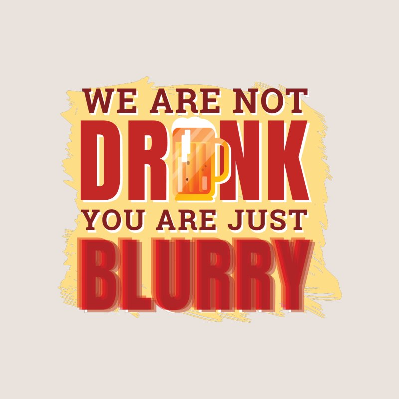 We Are Not Drunk You Are Just Blurry Men's T-Shirt by Drinking Humor