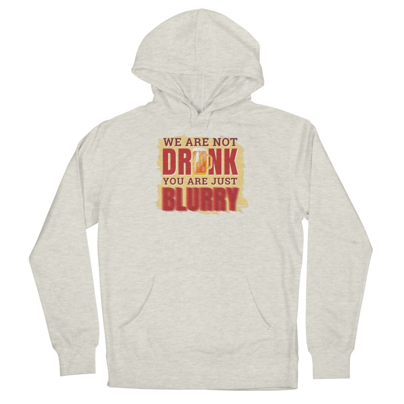 We Are Not Drunk You Are Just Blurry Men's Pullover Hoody by Drinking Humor