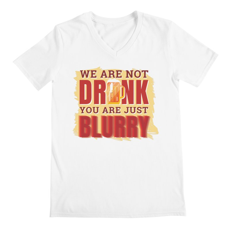 We Are Not Drunk You Are Just Blurry Men's V-Neck by Drinking Humor