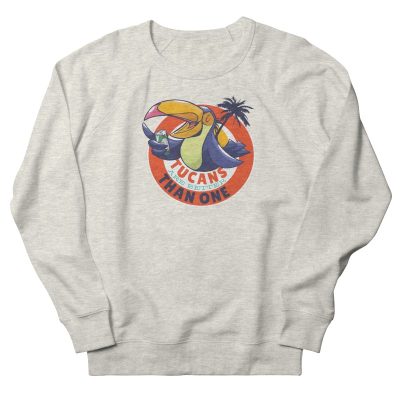 Tucans Are Better Than One Women's Sweatshirt by Drinking Humor