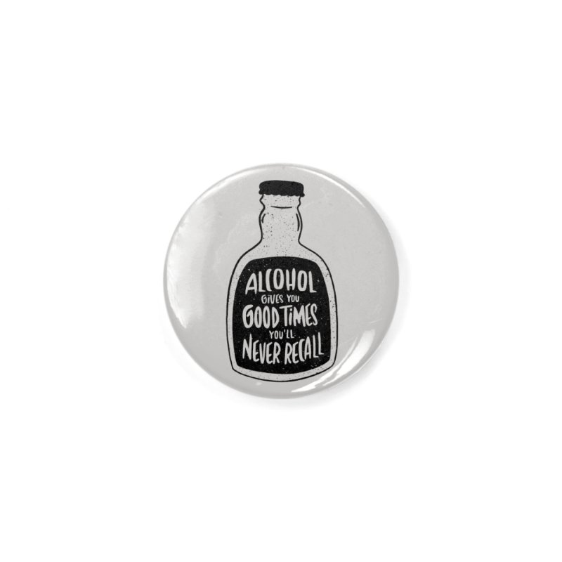 Alcohol Gives You Good Times Accessories Button by Drinking Humor