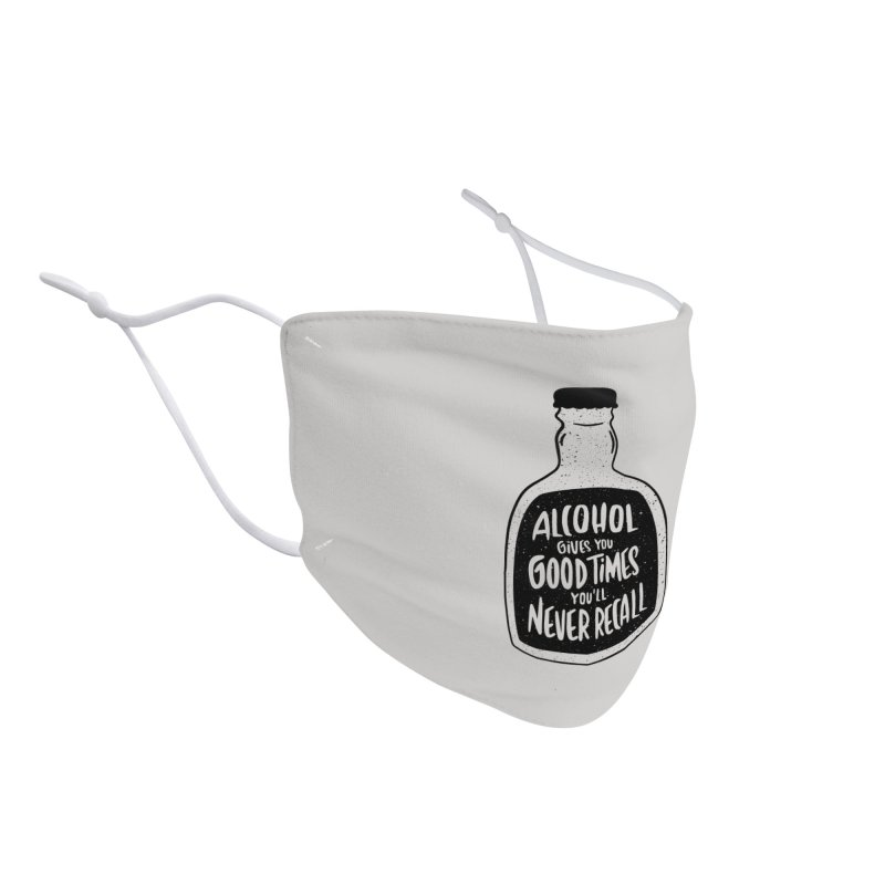 Alcohol Gives You Good Times Accessories Face Mask by Drinking Humor