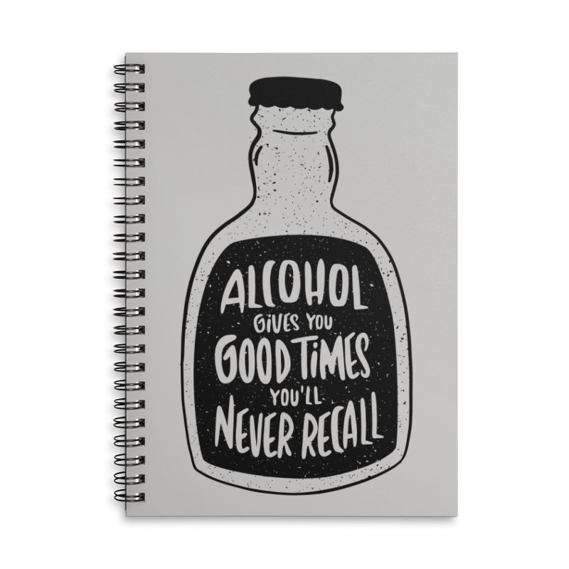 Alcohol Gives You Good Times Accessories Notebook by Drinking Humor