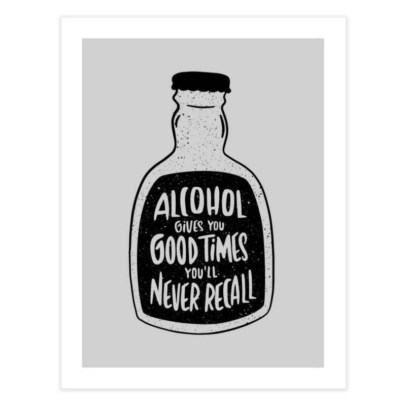 Alcohol Gives You Good Times Home Decor Fine Art Print by Drinking Humor