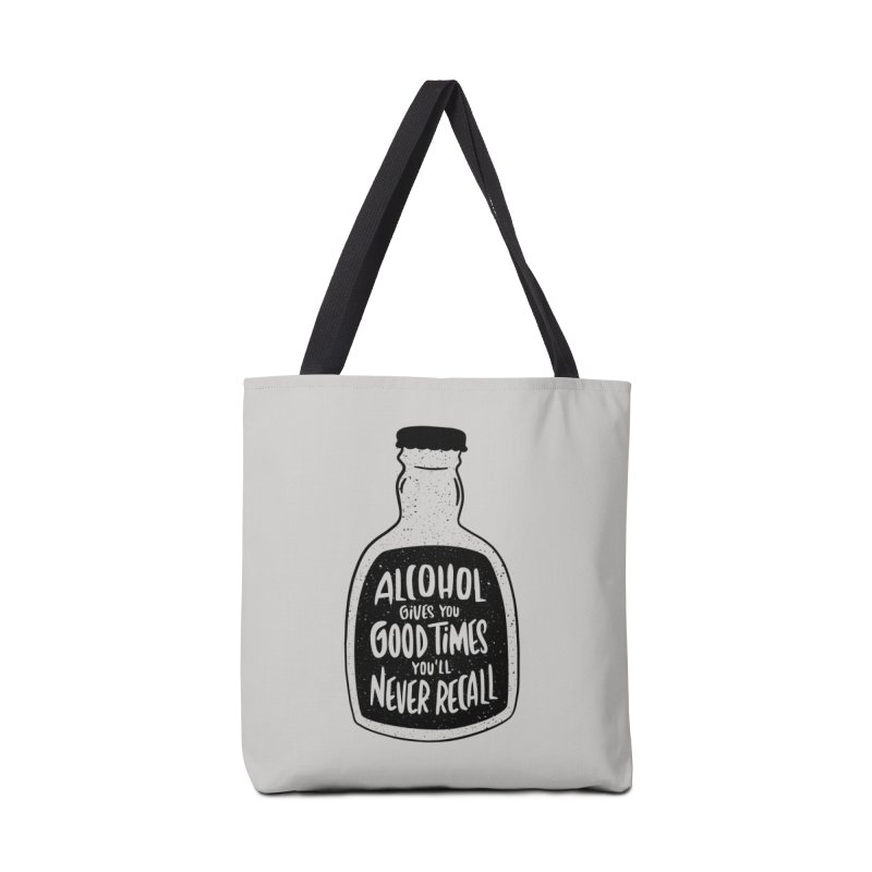 Alcohol Gives You Good Times Accessories Bag by Drinking Humor