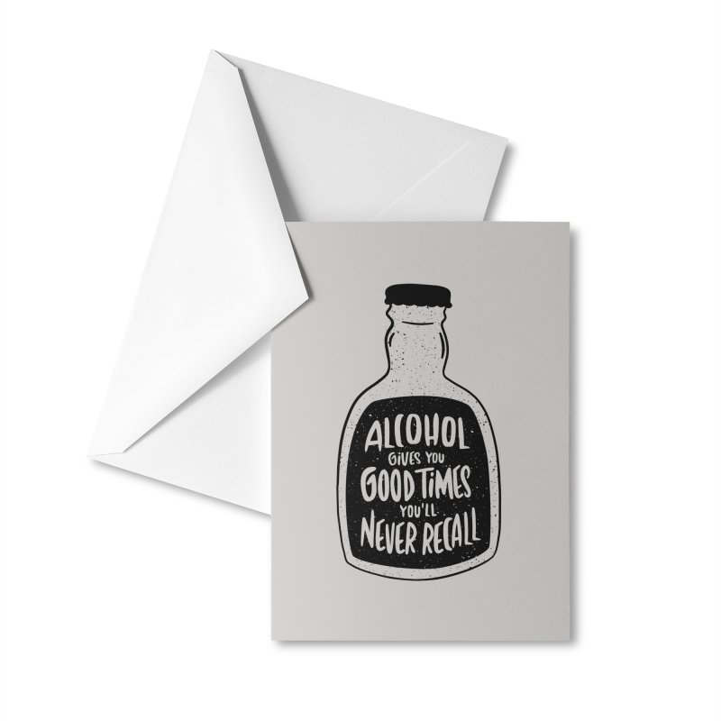 Alcohol Gives You Good Times Accessories Greeting Card by Drinking Humor