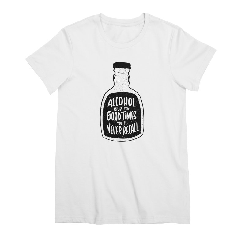 Alcohol Gives You Good Times Women's T-Shirt by Drinking Humor