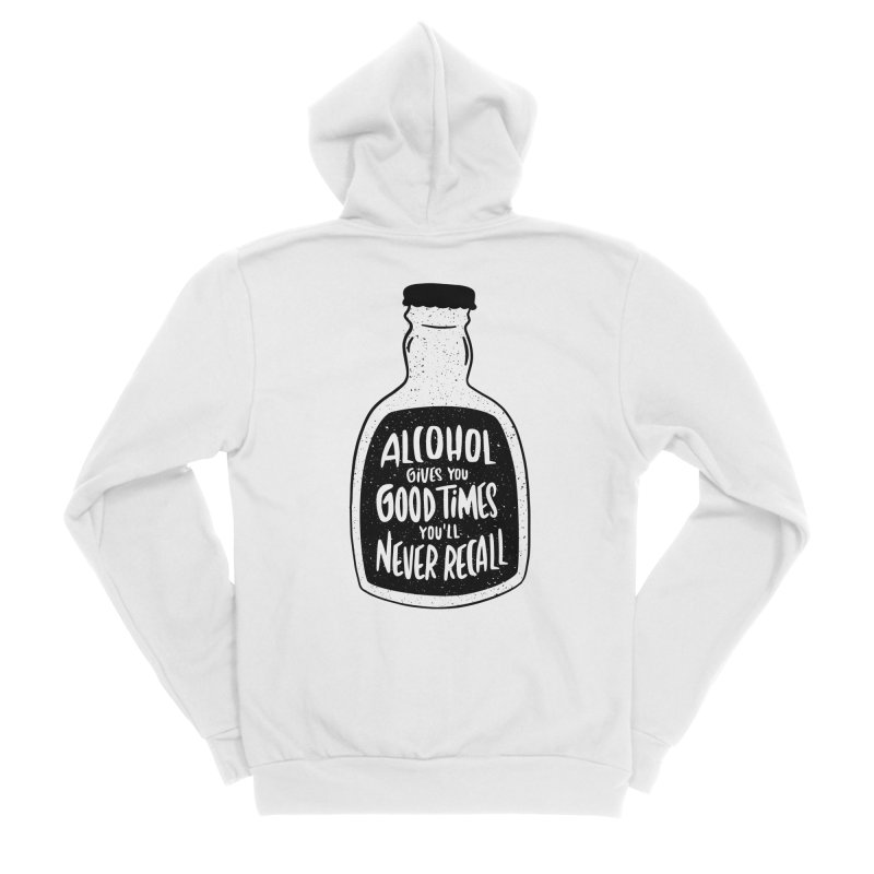 Alcohol Gives You Good Times Women's Zip-Up Hoody by Drinking Humor