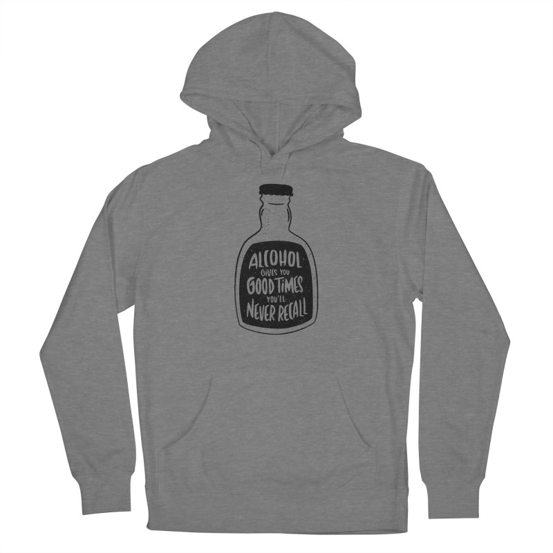 Alcohol Gives You Good Times Women's Pullover Hoody by Drinking Humor