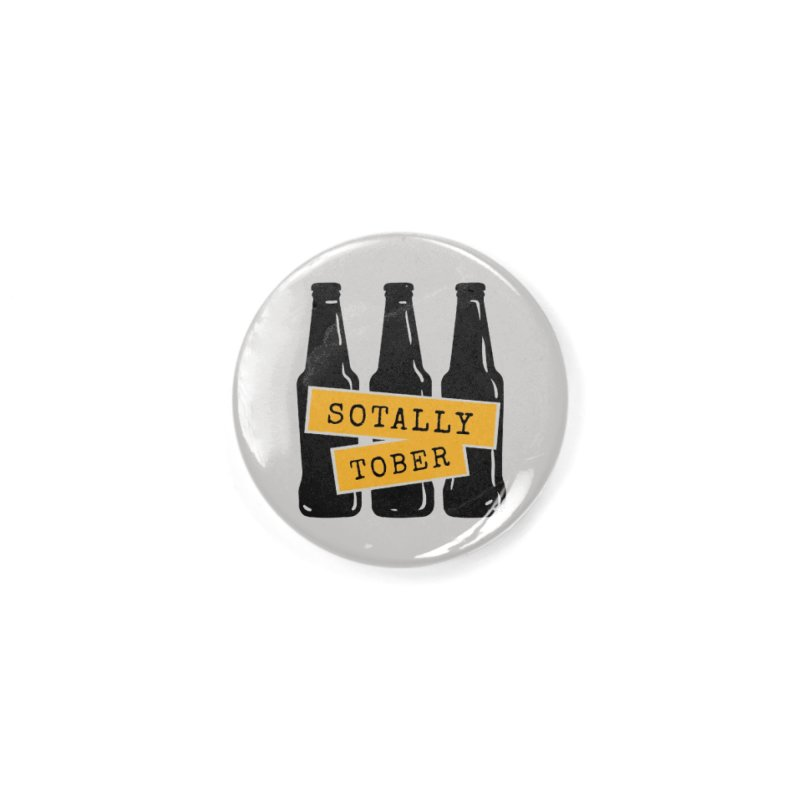 Sotally Tober Accessories Button by Drinking Humor