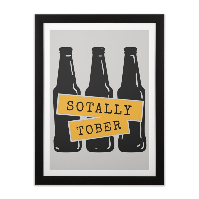 Sotally Tober Home Framed Fine Art Print by Drinking Humor