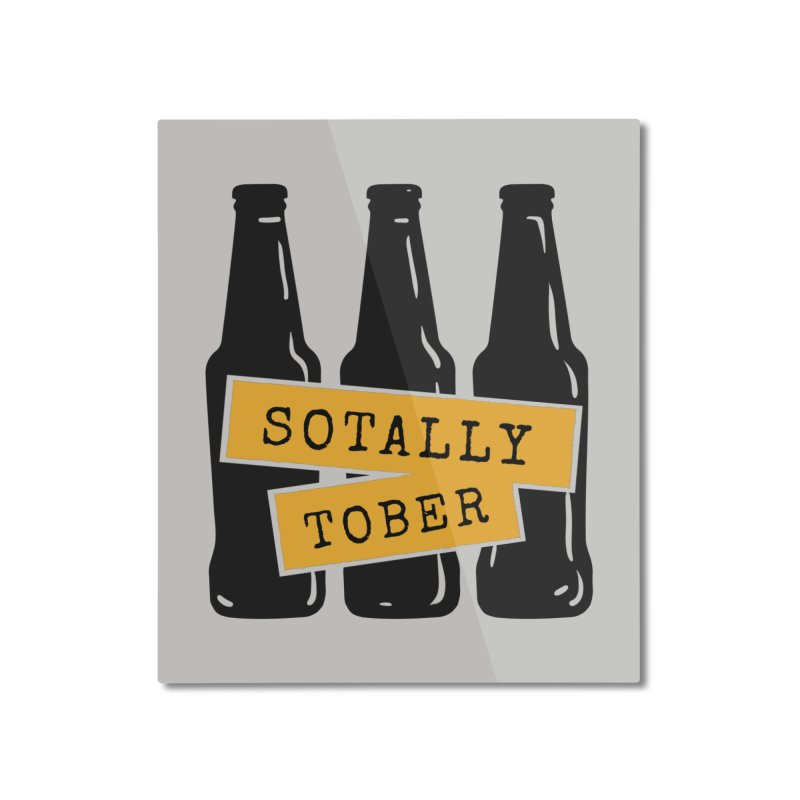 Sotally Tober Home Mounted Aluminum Print by Drinking Humor