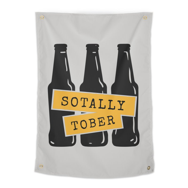 Sotally Tober Home Tapestry by Drinking Humor
