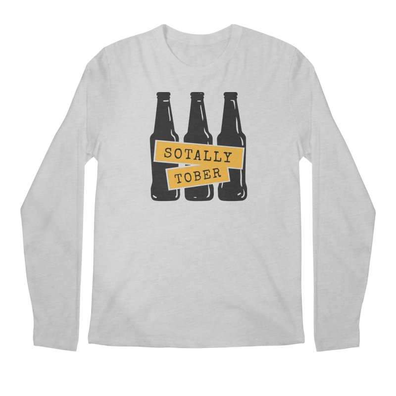 Sotally Tober Men's Longsleeve T-Shirt by Drinking Humor