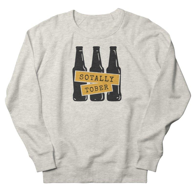 Sotally Tober Men's Sweatshirt by Drinking Humor