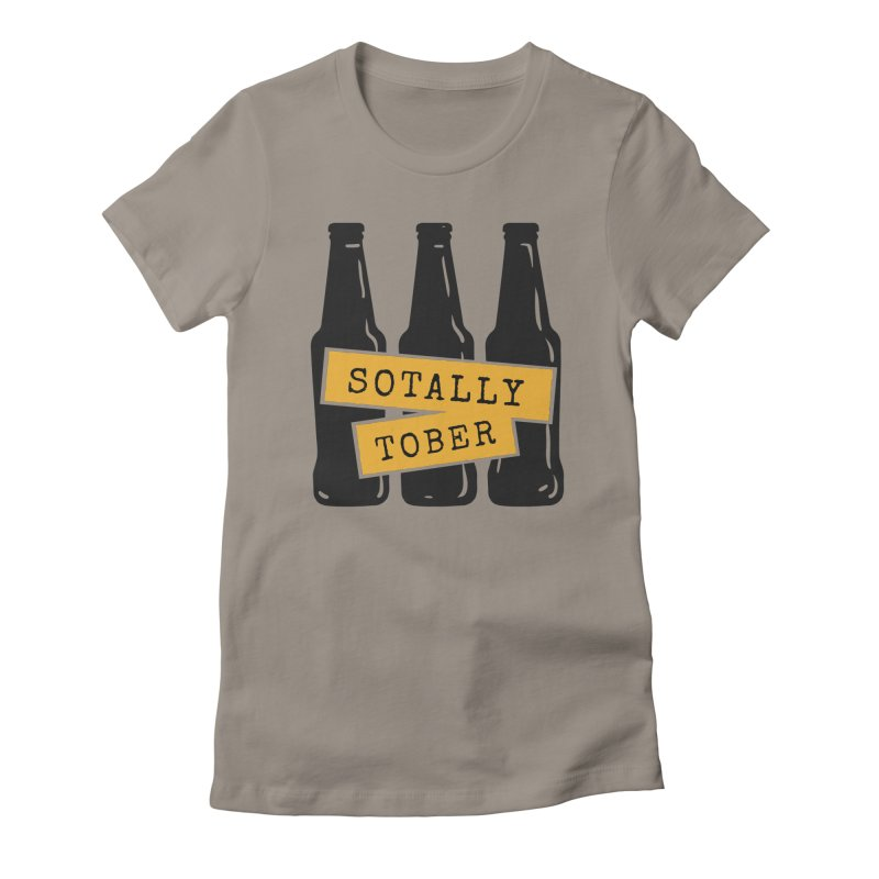 Sotally Tober Women's T-Shirt by Drinking Humor