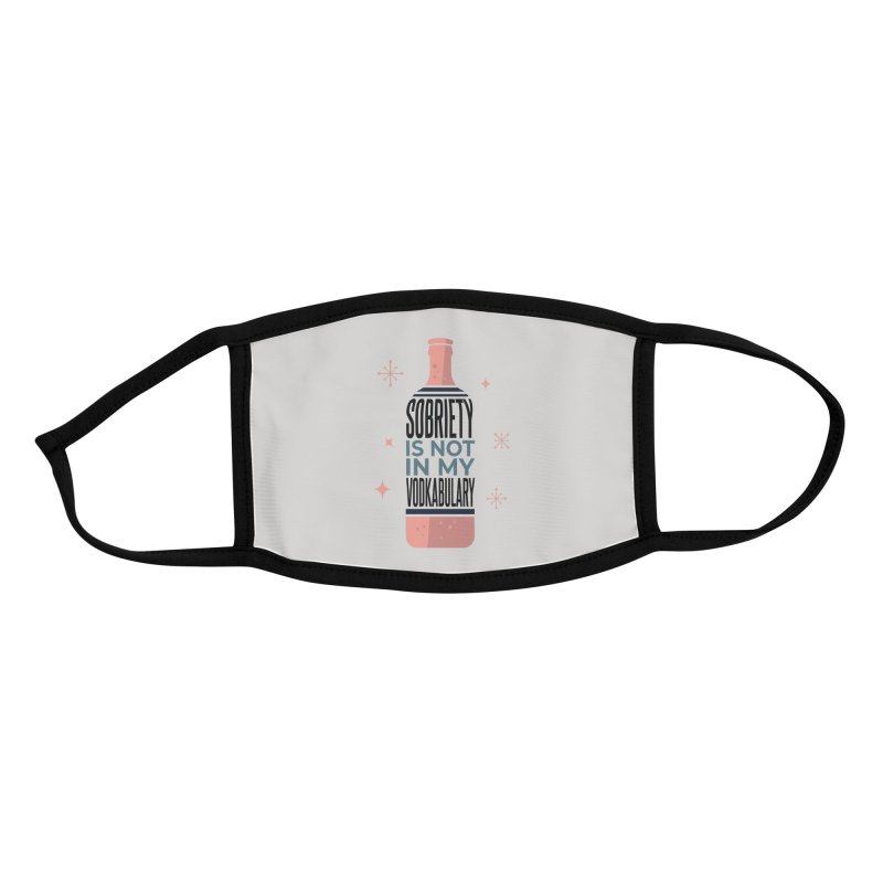 Sobriety Is Not In My Vodkabulary Accessories Face Mask by Drinking Humor