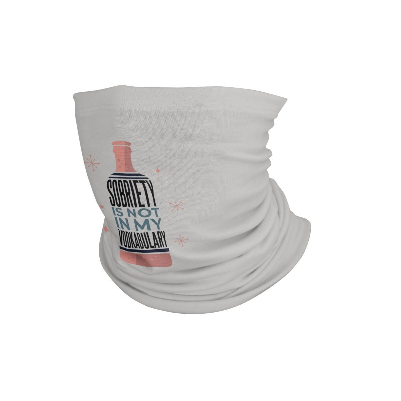 Sobriety Is Not In My Vodkabulary Accessories Neck Gaiter by Drinking Humor