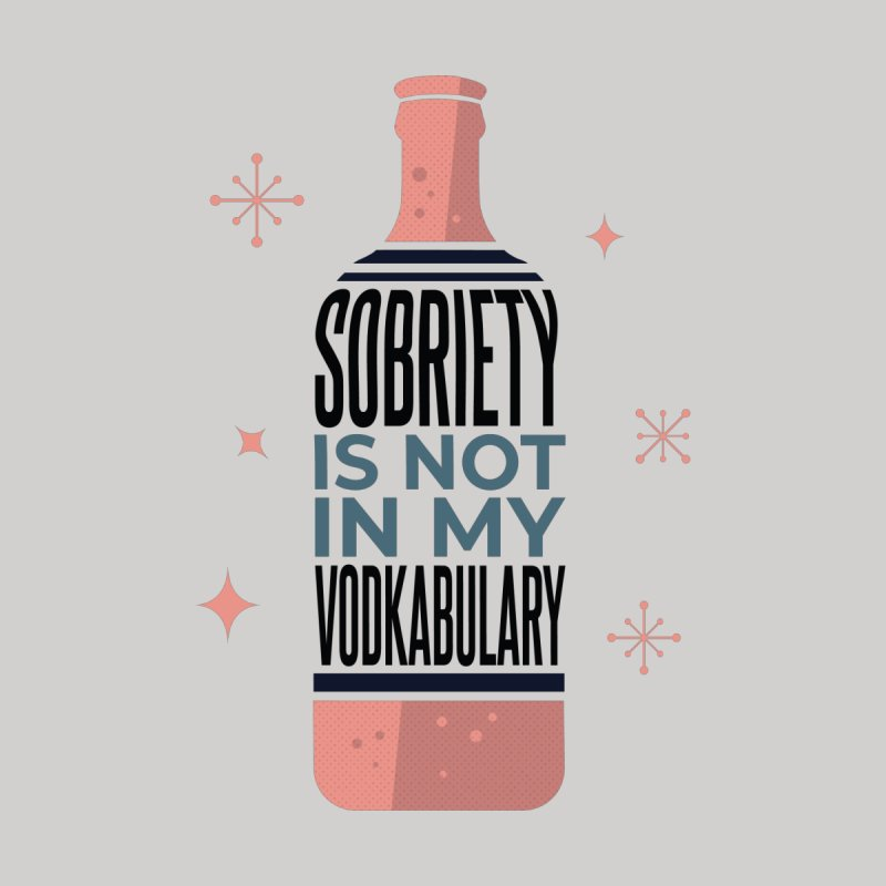 Sobriety Is Not In My Vodkabulary Men's T-Shirt by Drinking Humor
