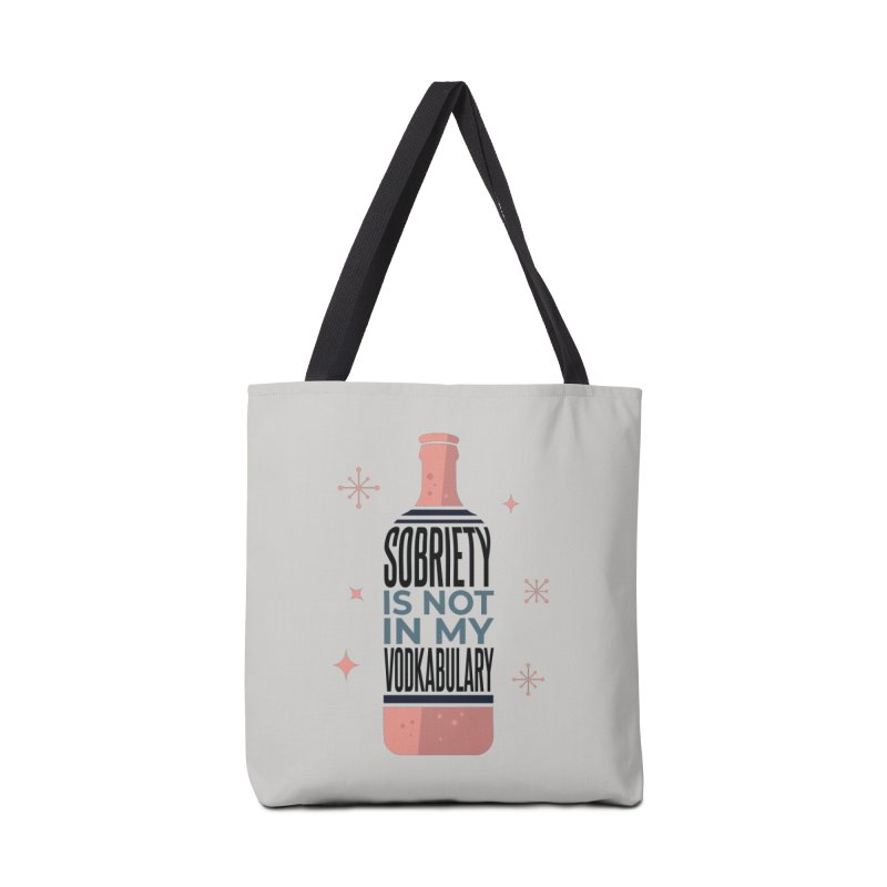 Sobriety Is Not In My Vodkabulary Accessories Bag by Drinking Humor