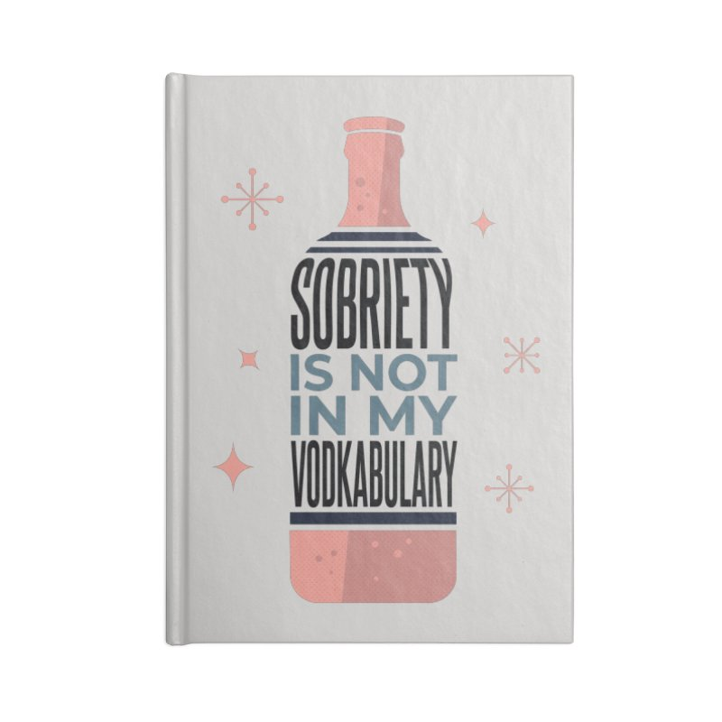 Sobriety Is Not In My Vodkabulary Accessories Notebook by Drinking Humor