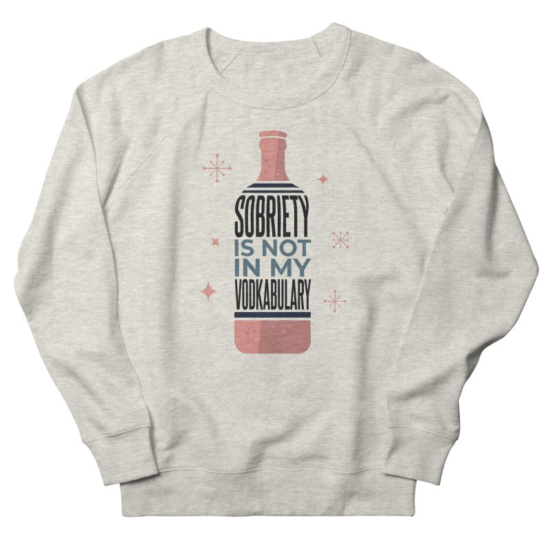 Sobriety Is Not In My Vodkabulary Women's Sweatshirt by Drinking Humor