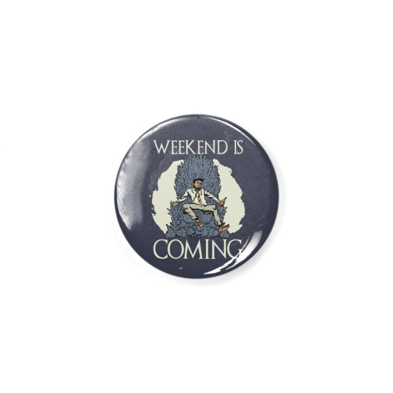 Weekend Is Coming Accessories Button by Drinking Humor