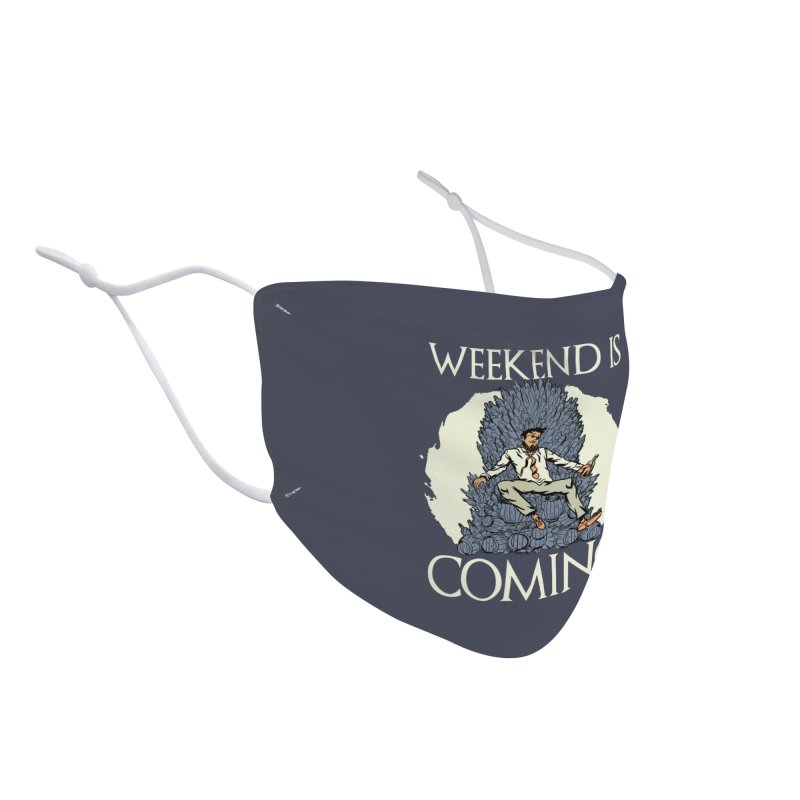 Weekend Is Coming Accessories Face Mask by Drinking Humor